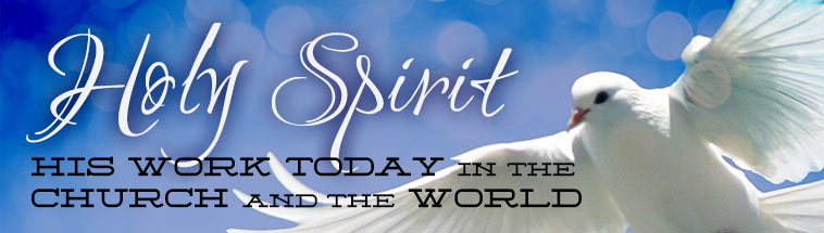 Holy Spirit: His Work Today in the Church and the World